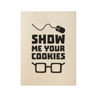 Show me your Cookies Geek Zb975 Wood Poster