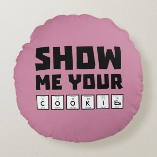 Show me your cookies nerd Zh454 Round Pillow