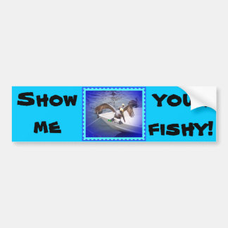 Show Me Your Fishy! Bumper Sticker
