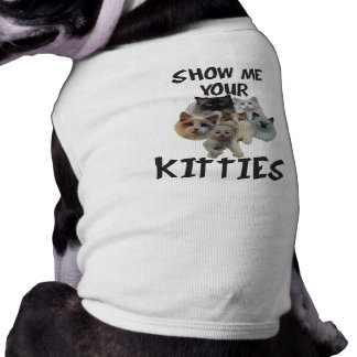 SHOW ME YOUR KITTIES. DOGS THAT LOVE CATS. T-Shirt