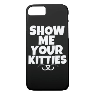 Show me your Kitties funny Phone Case