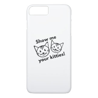 Show Me Your Kitties! iPhone 7 Plus Case