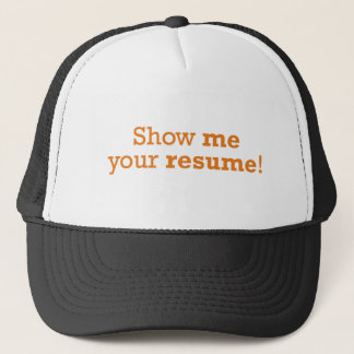 Show me your resume! trucker hat