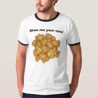 Show me your tots! t shirt