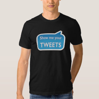 Show me your tweets t-shirts