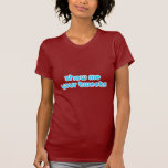 show me your tweets tshirts