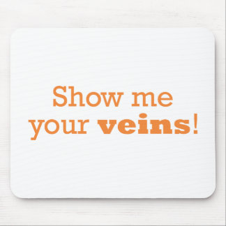 Show Me Your Veins Mouse Pad