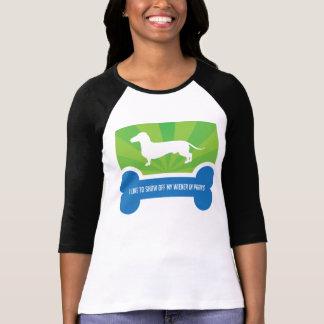 Show off my Weiner Dog Dachshund Shirt