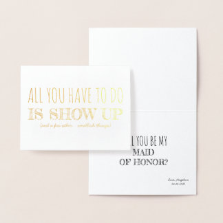 Show Up | Funny Bridesmaid / Maid of Honor Foil Card