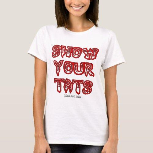 Show Your Tats T_Shirt