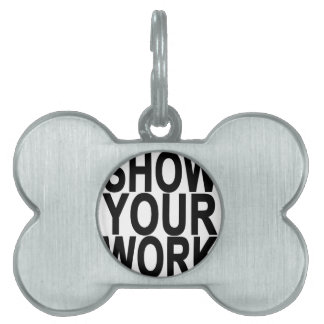show your work.png pet tag