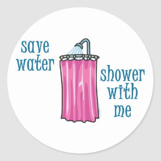 Shower with Me - Save Water Classic Round Sticker