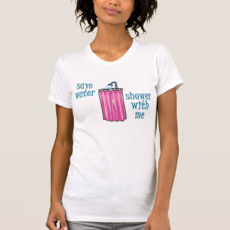 Shower with Me - Save Water Shirt