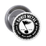 Shred Metal 2 Inch Round Button