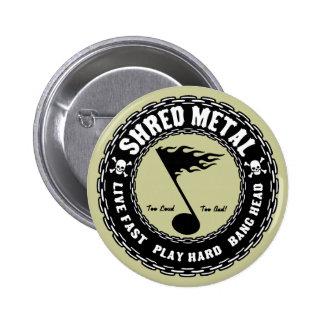 Shred Metal Pinback Button