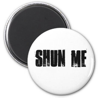 SHUN ME 2 INCH ROUND MAGNET