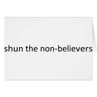 Shun the non-believers greeting card