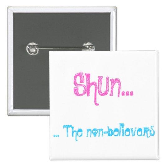 Shun...The non-believers Pinback Button