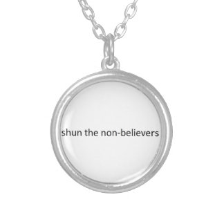 Shun the non-believers silver plated necklace
