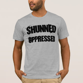 Shunned and Oppressed T-Shirt