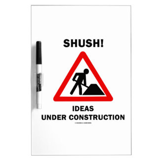 Shush! Ideas Under Construction (Sign Humor) Dry-Erase Board