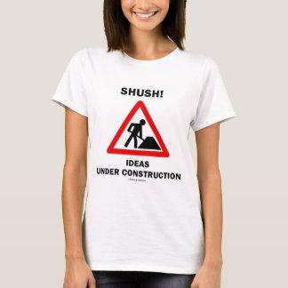 Shush! Ideas Under Construction T-Shirt