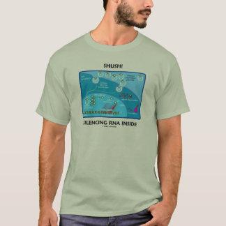 Shush! Silencing RNA Inside (Molecular Biology) T-Shirt
