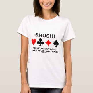 Shush! Thinking Out Loud Gives Your Hand Away T-Shirt