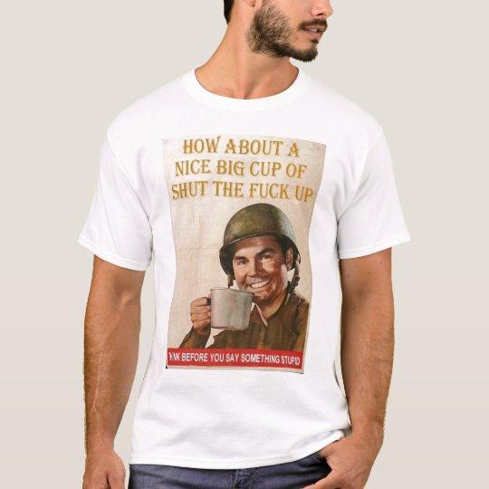 shut the f*** up T-Shirt