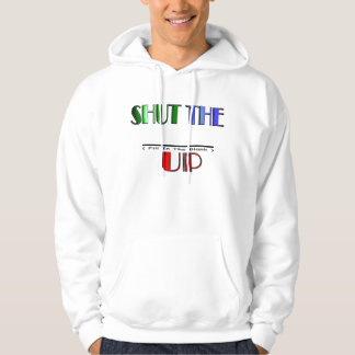 SHUT THE (Fill In The Blank) UP Hoodie