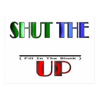 SHUT THE (Fill In The Blank) UP Post Card