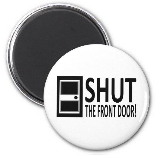 SHUT The Front Door! 2 Inch Round Magnet