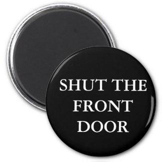 Shut the Front Door 2 Inch Round Magnet