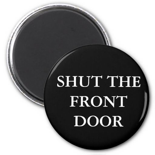 Shut the front door 2 inch round magnet zazzle