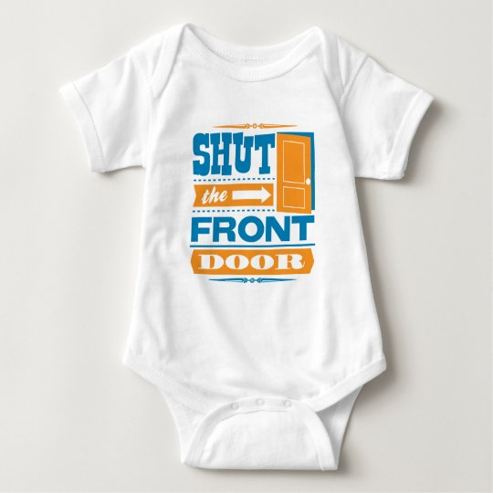 Shut The Front Door Baby Bodysuit