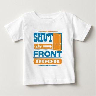 Shut The Front Door Baby T-Shirt