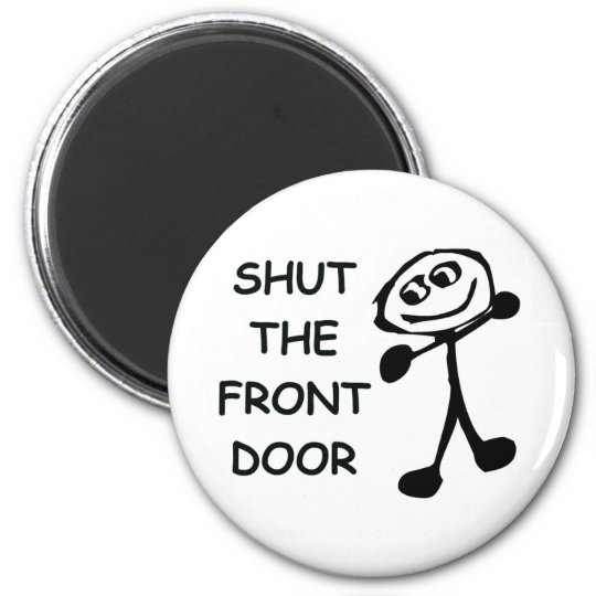 Shut The Front Door Cartoon Magnet