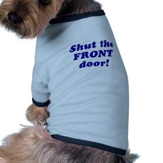 Shut the Front Door Doggie T Shirt