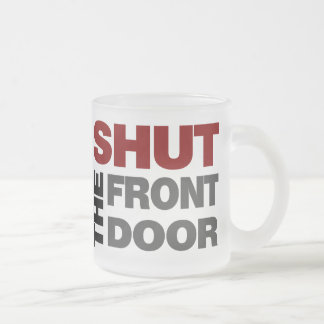 Shut the Front Door Frosted Glass Coffee Mug