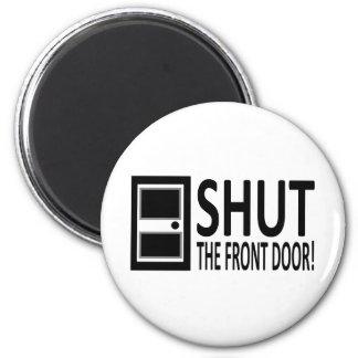 SHUT The Front Door! Magnet