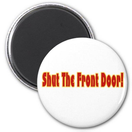 Shut The Front Door Magnet Zazzle