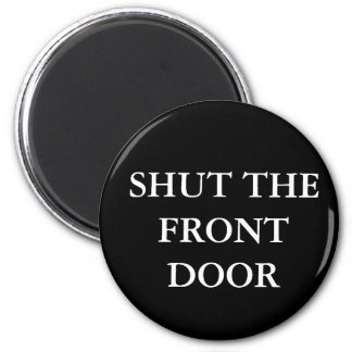 Shut the Front Door Magnet