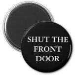Shut the Front Door Refrigerator Magnet