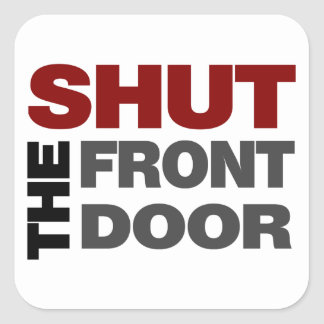 Shut the Front Door Square Sticker