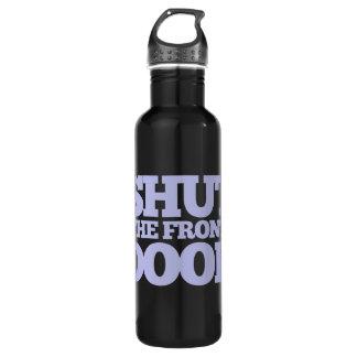 Shut The Front Door Stainless Steel Water Bottle