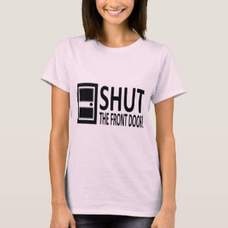 SHUT The Front Door! T-Shirt