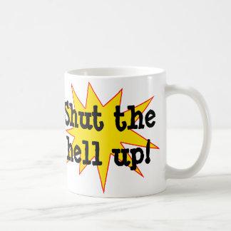 Shut The Hell Up Mug