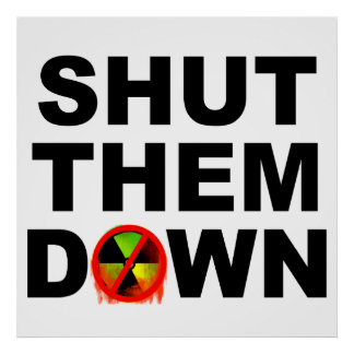Shut Them Down Anti-Nuclear Poster