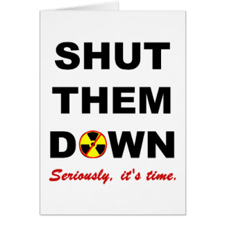 Shut Them Down Anti-Nuclear Slogan Card