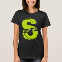 shut up (2) T-Shirt
